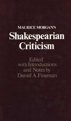 Shakespearian criticism / Maurice Morgann ; edited with introduction and notes by Daniel A. Fineman