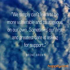 This is One of the Most Courageous Things a Person Can Do - Brene Brown