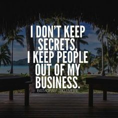 Keep people out of your business.
