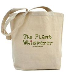 The Plant Whisperer tote bag, at Cafe Press