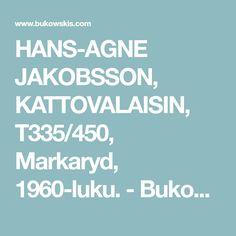 HANS-AGNE JAKOBSSON, KATTOVALAISIN, T335/450, Markaryd, 1960-luku. - Bukowskis