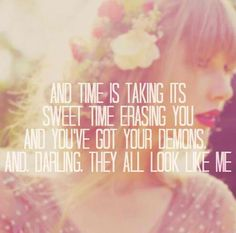 """And time is taking its sweet time erasing you.""-- ""Sad Beautiful Tragic"""