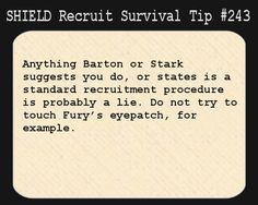 S.H.I.E.L.D. Recruit Survival Tip #243:Anything Barton or Stark suggests you do, or states is a standard recruitment procedure is probably a...
