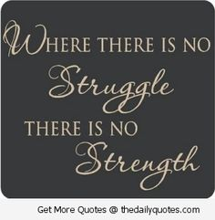 inspirational sayings about struggle - Google Search