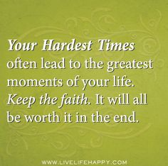 Your hardest times often lead to the greatest moments of your life. Keep the faith. It will all be worth it in the end. by deeplifequotes, via Flickr
