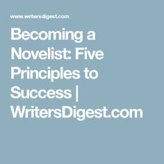 Becoming a Novelist: Five Principles to Success   WritersDigest.com