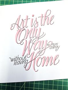 Art is the Only Way to Run Away Without Leaving Home Handwritten typography 10.20.14 photo #TwylaTharp#Truthiness