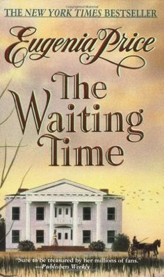 The Waiting Time by Eugenia Price - book cover, description, publication history. Love Reading, Reading Lists, Book Lists, Reading Club, Reading Room, I Love Books, Good Books, Books To Read, Historical Fiction Books
