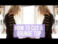 HOW TO CUT A GRUNGE TOP | Rocknroller - YouTube