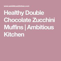 Healthy Double Chocolate Zucchini Muffins   Ambitious Kitchen