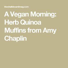 A Vegan Morning: Herb Quinoa Muffins from Amy Chaplin
