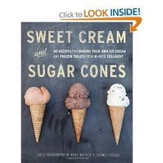 Really want: Sweet Cream and Sugar Cones: 90 Recipes for Making Your Own Ice Cream and Frozen Treats from Bi-Rite Creamery