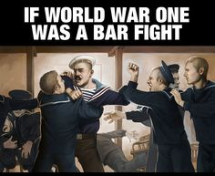 If WWI was a bar fight.