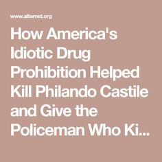 How America's Idiotic Drug Prohibition Helped Kill Philando Castile and Give the Policeman Who Killed Him an Excuse to Walk Free | Alternet