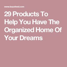 29 Products To Help You Have The Organized Home Of Your Dreams