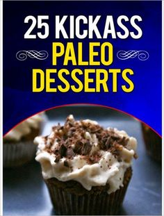 25 Kickass Paleo Desserts ebook             the best desserts for a good cooker