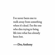 """I've never been one to walk away from something when it's dead. I'm the one who dies trying to bring life into what has already lost."""