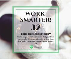 Take breaks seriously! Your Brain, Time Management, Productivity