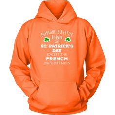 """Saint Patrick's Day - """" Everyone is a little Irish, except French """" - custom made funny t-shirts."""