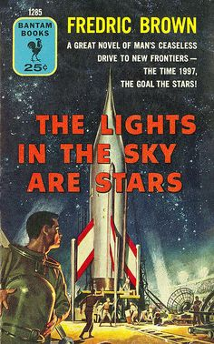 Publication: The Lights in the Sky Are Stars ISFDB Publication Record # 107501 Authors: Fredric Brown Year: Catalog ID: Publisher: Bantam Books Cover: Mitchell Hooks Sci Fi Novels, Sci Fi Books, Kitsch, Cover Art, Fallout, Science Fiction Kunst, Badass, Comics Illustration, Pseudo Science