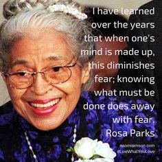 """""""I have learned over the years that when one's mind is made up, this diminishes fear; knowing what must be done does away with fear."""" #RosaParks #quote  #liveWhatYouLove NaomiSimson.com"""