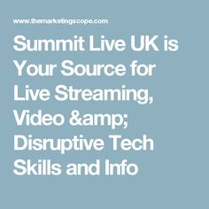 Summit Live UK is Your Source for Live Streaming, Video & Disruptive Tech Skills and Info Disruptive Technology, Social Media Tips, Online Business, Amp, Events, Live, Disruptive Innovation, Social Media