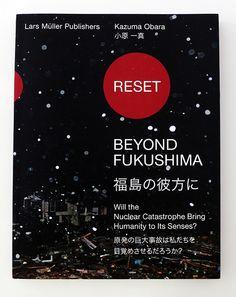Kazuma Obara, Reset-beyond Fukushima- (Switzerland: Lars Müller Publishers 2012)