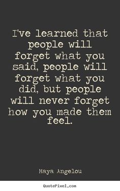 One of my favorite quotes. It's so true. #RIP Maya Angelou.