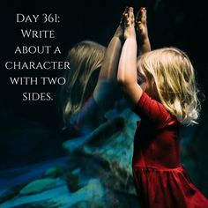 "Day 361 of 365 Days of Writing Prompts: Write about a character with two sides. Shannon: ""Why are you always so mean to him?"" ""Because one of us has to be. You're a push-ove…"