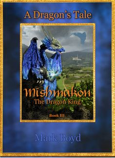 Tome Tender: Mishmakon - The Dragon King by Mark Boyd (A Dragon's Tale, #3)