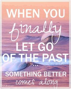 When you finally let go of the past, something better comes along. #quote