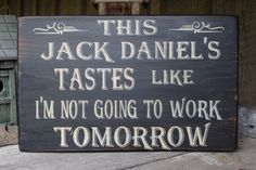 Primitive Wood Sign This Jack Daniels Tastes Like I'm not going To work Tomorrow Bar Decor Man Cave Stage Decor Hippie Boho funny Bar sign by FoothillPrimitives on Etsy