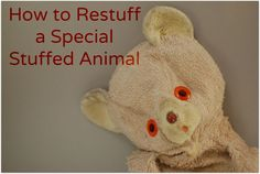 How to restuff a special stuffed animal - Abby Glassenberg