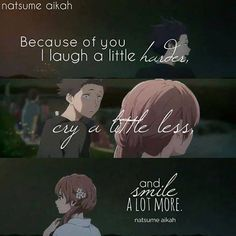 That person change me as a person overall =')    Movie: Koe no Katachi