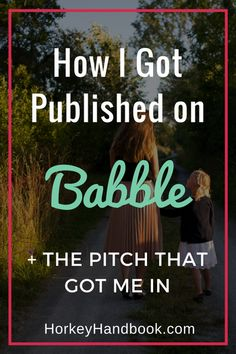Audra Rogers shares the tips that helped her get published on Babble, Disney's parenting site, and the pitch that sealed the deal.
