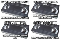 Aww I miss tapes!   DVDs were supposed to be so much better but they really aren't tapes were so much more reliable!