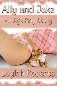 Ally and Jake: An Ageplay Story by Laylah Roberts