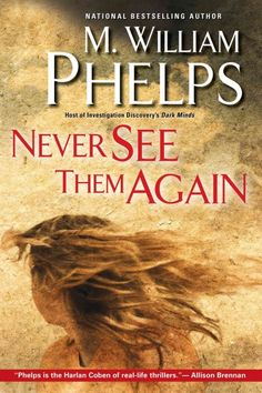 Never See Them Again by M. William Phelps: Follows the Case of Christine Paolilla, Who Brutally Murdered Four People,Two of Whom She Called Her Best Friends, With the Help of Her Boyfriend, who Later Committed Suicide