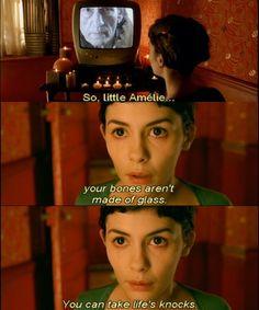 """""""Então, minha querida Amélie, você não tem ossos de vidro. Pode suportar os baques da vida. Se deixar passar essa chance, então, com o tempo, seu coração ficará tão seco e quebradiço quanto meu esqueleto. então, vá em frente, pelo amor de Deus."""""""
