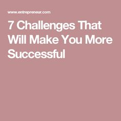 7 Challenges That Will Make You More Successful