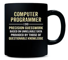 Computer Programmer I Do Precision Guesswork. Funny Gift - Mug Computer Humor, Computer Science, Gifts For Programmers, Tech Humor, Gifts In A Mug, Funny Gifts, Programming, I Laughed, Haha