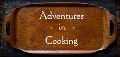 Adventures in Cooking