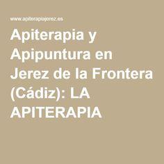 Apiterapia y Apipuntura en Jerez de la Frontera (Cádiz): LA APITERAPIA