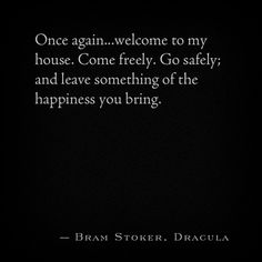 Dracula ...leave something of the happiness you bring..