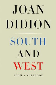 South and West by Joan Didion | PenguinRandomHouse.com  Amazing book I had to share from Penguin Random House