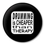DRUMMING IS CHEAPER THAN THERAPY button 1.5 inch pinbacks badges pin