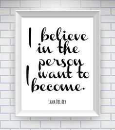 """""""I believe in the person I want to become."""" ~ Lana Del Rey"""
