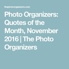 Photo Organizers: Quotes of the Month, November 2016 | The Photo Organizers