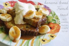 Banana Bread French Toast with Peanut Butter Maple Syrup (and brown sugar whipped cream)