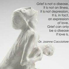 Beautiful statemet about what grief is and isn't ... it's an expression of love.